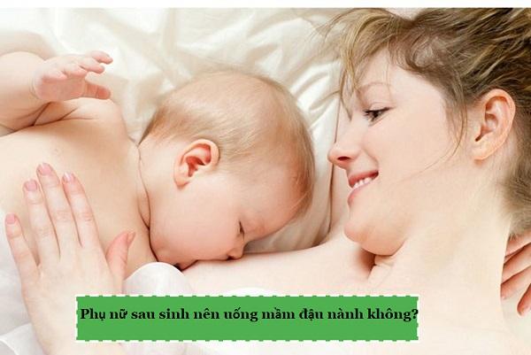 uống mầm đậu nành sau sinh, tác dụng của mầm đậu nành với phụ nữ sau sinh, sau sinh có nên uống bột đậu nành, sau sinh có uống được mầm đậu nành không, sau sinh bao lâu thì uống được mầm đậu nành