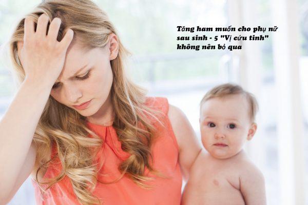 tăng ham muốn sau sinh, tăng ham muốn cho phụ nữ sau sinh, làm gì để tăng ham muốn cho phụ nữ sau sinh, phụ nữ nên làm gì để tăng ham muốn sau sinh