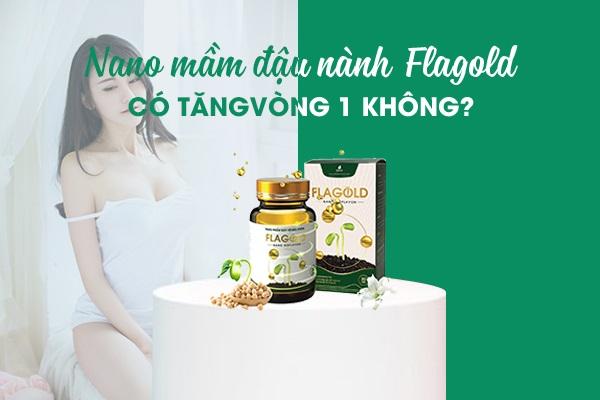 Uống Nano mầm đậu nành FlaGold có tăng vòng 1 không câu trả lời đến từ chính khách hàng đã sử dụng