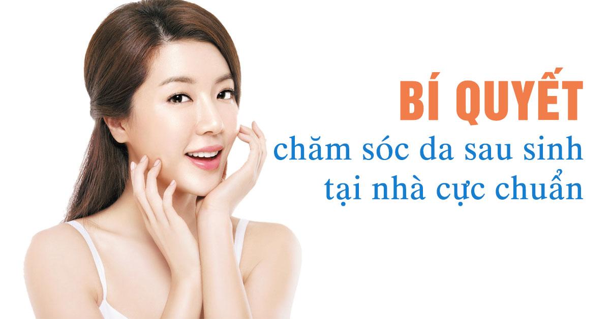 """10+ Cách chăm sóc da mặt sau sinh tại nhàkhiến bạn như """"gái một con trông mòn con mắt"""""""