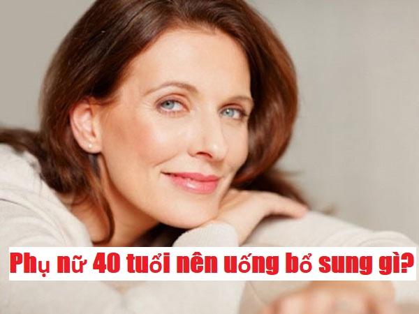 Phụ nữ 40 tuổi nên uống bổ sung gì để nội tiết tố nữ không bị suy giảm