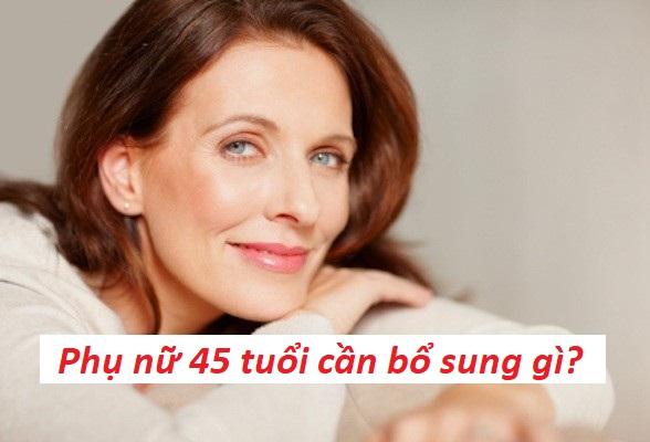 Phụ nữ tuổi 45 cần bổ sung gì để phòng ngừa suy giảm nội tiết tố và sức khỏe